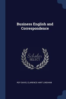 Business English and Correspondence - Davis, Roy, and Lingham, Clarence Hart