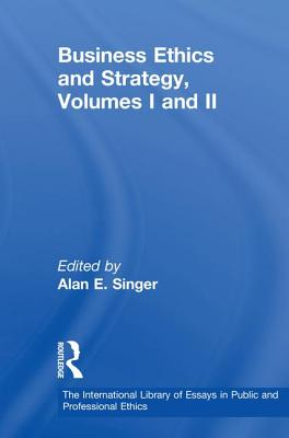 Business Ethics and Strategy, Volumes I and II - Singer, Alan E (Editor)