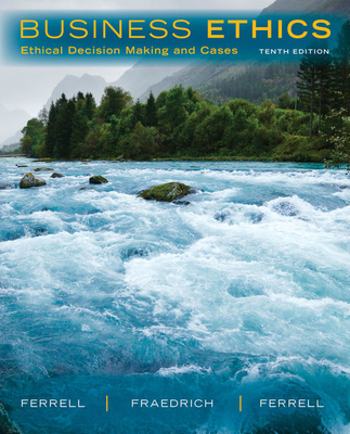Business Ethics: Ethical Decision Making & Cases - Ferrell, O C, and Fraedrich, John