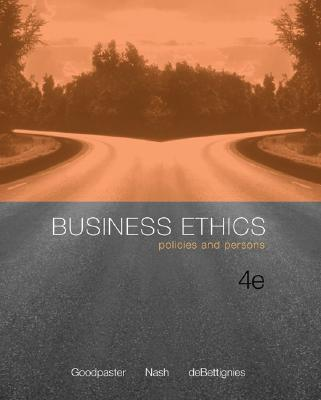 Business Ethics: Policies and Persons - Goodpaster, Kenneth E, and Nash, Laura L, and de Bettignies, Henri-Claude