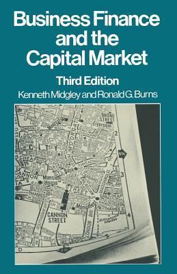 Business Finance and the Capital Market - Midgley, K., and Burns, Ronald George