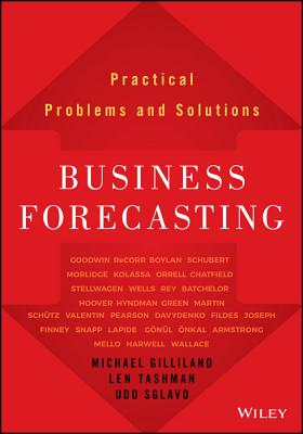 Business Forecasting: Practical Problems and Solutions - Gilliland, Michael, and Sglavo, Udo, and Tashman, Len
