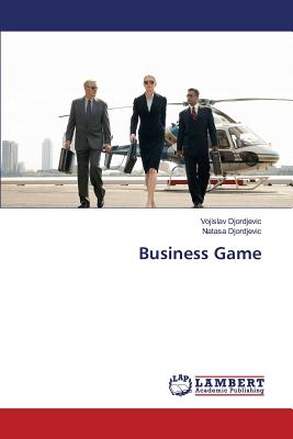 Business Game - Djordjevic Vojislav, and Djordjevic Natasa