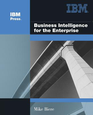 Business Intelligence for the Enterprise - Biere, Mike