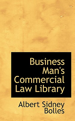 Business Man's Commercial Law Library - Bolles, Albert Sidney