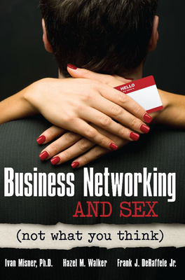 Business Networking and Sex: Not What You Think - Misner, Ivan, and Walker, Hazel M, and De Raffelle Jr, Frank J