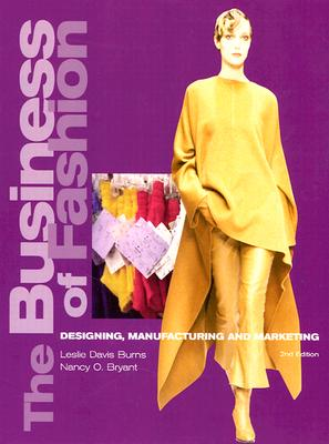 Business of Fashion: Designing, Manufacturing, and Marketing - Burns, Leslie Davis, and Bryant, Nancy O