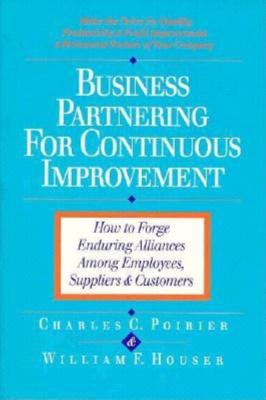 Business Partnering for Continuous Improvement: How to Forge Enduring Alliances Among... - Poirier, Charles C, and Houser, William F