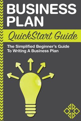 Business Plan: QuickStart Guide - The Simplified Beginner's Guide to Writing a Business Plan - Business, Clydebank