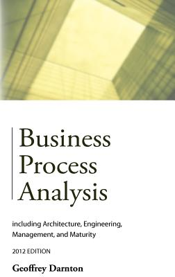 Business Process Analysis 2012: Including Architecture, Engineering, Management and Maturity - Darnton, Geoffrey