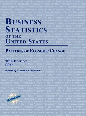 Business Statistics of the United States 2011: Patterns of Economic Change - Bernan Press, and Strawser, Cornelia J (Editor)