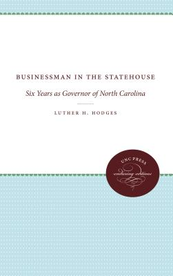 Businessman in the Statehouse: Six Years as Governor of North Carolina - Hodges, Luther H