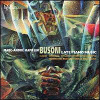 Busoni: Late Piano Music - Marc-André Hamelin (piano)