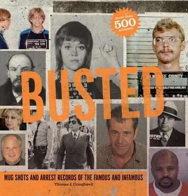 Busted: Mugshots and Arrest Records of the Famous and Infamous - Craughwell, Thomas J