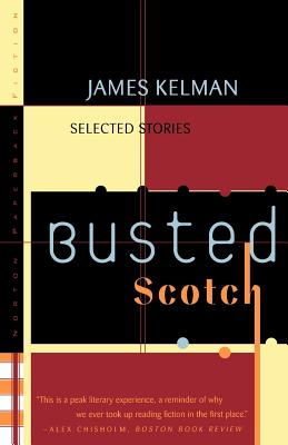 Busted Scotch: Selected Stories - Kelman, James (Foreword by)