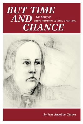 But Time and Change: The Story of Padre Martinez of Taos, 1793-1867 - Chavez, Fray Angelico