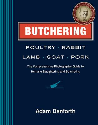 Butchering Poultry, Rabbit, Lamb, Goat, and Pork - Danforth, Adam