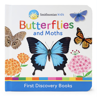 Butterflies and Moths: First Discovery Books - Wing, Scarlett, and Cottage Door Press (Editor), and Smithsonian Kids (Photographer)