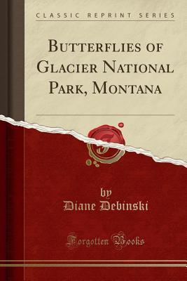 Butterflies of Glacier National Park, Montana (Classic Reprint) - Debinski, Diane