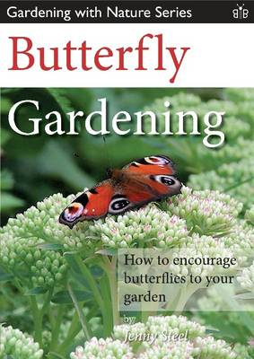 Butterfly Gardening: How to Encourage Butterflies to Your Garden - Steel, Jenny