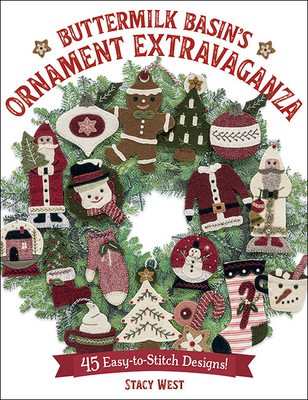 Buttermilk Basin's Ornament Extravaganza: 45 Easy-To-Stitch Designs! - West, Stacy