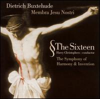 Buxtehude: Membra Jesu Nostri - The Sixteen (vocals); The Sixteen; Symphony of Harmony & Invention; Harry Christophers (conductor)