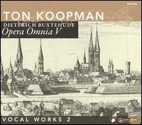 Buxtehude: Opera Omnia V: Vocal Works, Vol. 2 - Andreas Karasiak (tenor); Bettina Pahn (soprano); Daniel Taylor (alto); Johannette Zomer (soprano);...
