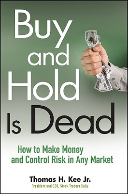 Buy and Hold Is Dead: How to Make Money and Control Risk in Any Market - Kee, Thomas H