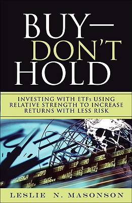 Buy--DON'T Hold: Investing with ETFs Using Relative Strength to Increase Returns with Less Risk - Masonson, Leslie N