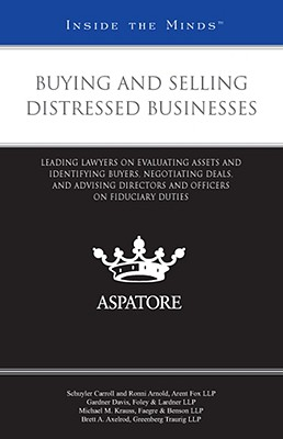 Buying and Selling Distressed Businesses: Leading Lawyers on Evaluating Assets and Identifying Buyers, Negotiating Deals, and Advising Directors and Officers on Fiduciary Duties - Segar