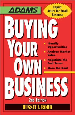 Buying Your Own Business: Identify Opportunities, Analyze Today's Markets, Negotiate the Best Terms, Close the Deal - Robb, Russell