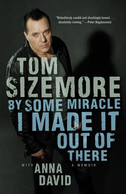 By Some Miracle I Made It Out of There: A Memoir - Sizemore, Tom, and David, Anna