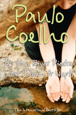 By the River Piedra I Sat Down and Wept - Coelho, Paulo, and Clarke, Alan R. (Translated by)