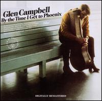 By the Time I Get to Phoenix - Glen Campbell