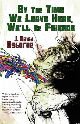 By the Time We Leave Here, We'll Be Friends - Osborne, J David, and Johnson, Jeremy Robert (Afterword by)