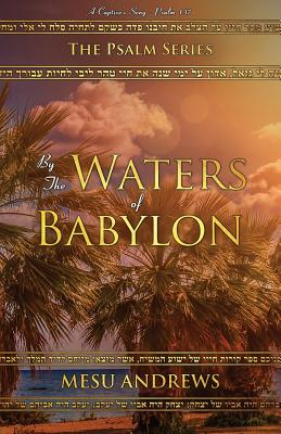 By the Waters of Babylon: A Captive's Song - Psalm 137 - Mesu, Andrews