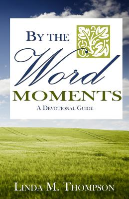 By the Word Moments - Thompson, Linda M