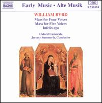 Byrd: Mass for Four Voices; Mass for Five Voices; Infelix ego - Oxford Camerata (choir, chorus); Jeremy Summerly (conductor)