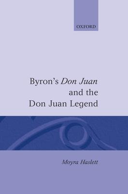 Byron's Don Juan and the Don Juan Legend - Haslett, Moyra