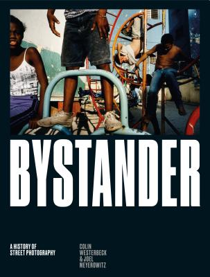 Bystander: A History of Street Photography - Westerbeck, Colin, and Meyerowitz, Joel