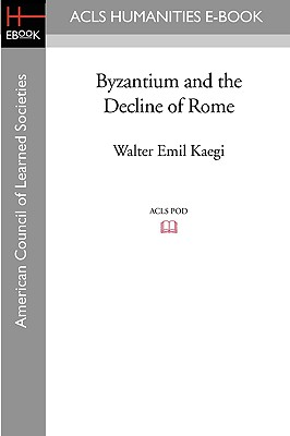 Byzantium and the Decline of Rome - Kaegi, Walter Emil