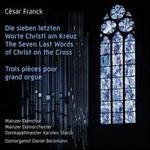 C�sar Franck: Die sieben letzten Worte Christi am Kreuz; Trois Pi�ces pour grand orgue