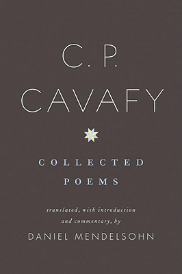 C. P. Cavafy: Collected Poems - Cavafy, C P, and Mendelsohn, Daniel (Translated by)