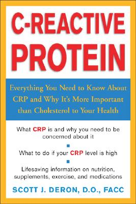 C-Reactive Protein: Everthing You Need to Know about It and Why It's More Important Than Cholesterol to Your Health - Deron, Scott J, Dr.