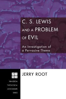 C. S. Lewis and a Problem of Evil: An Investigation of a Pervasive Theme - Root, Jerry