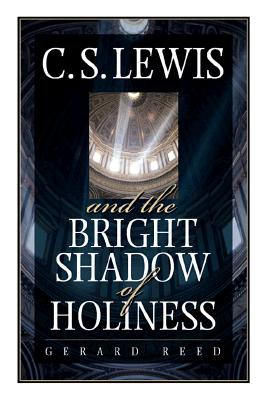 C.S. Lewis and the Bright Shadow of Holiness - Reed, Gerald, and Reed, Gerard