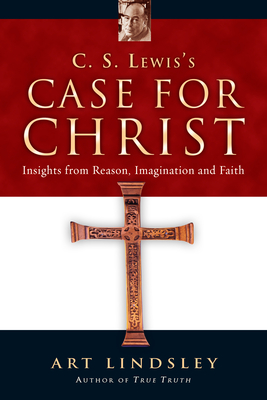 C.S. Lewis's Case for Christ: Insights from Reason, Imagination, and Faith - Lindsley, Art