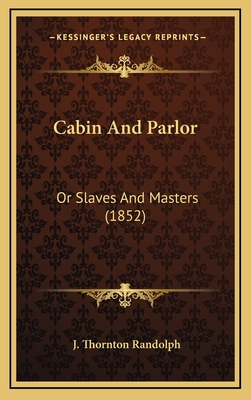 Cabin and Parlor: Or Slaves and Masters (1852) - Randolph, J Thornton