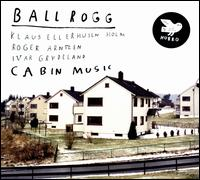 Cabin Music - Ballrogg