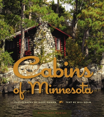 Cabins of Minnesota - Ohman, Doug (Photographer), and Holm, Bill (Text by)